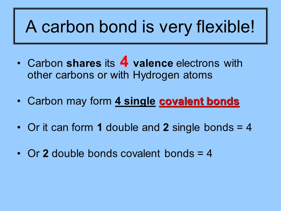 A carbon bond is very flexible.