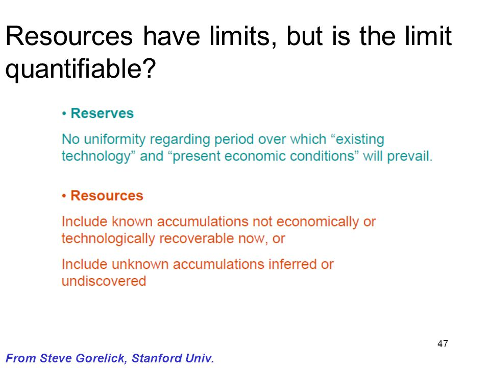 47 From Steve Gorelick, Stanford Univ. Resources have limits, but is the limit quantifiable
