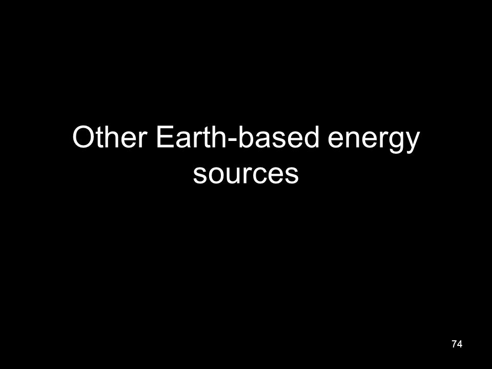 74 Other Earth-based energy sources