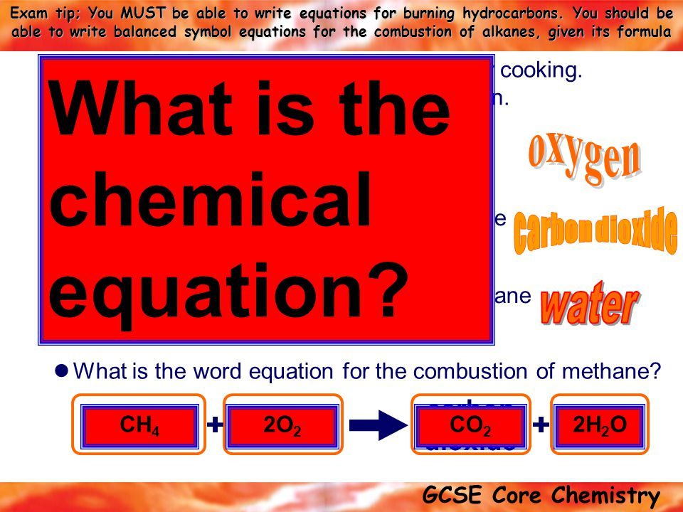 GCSE Core Chemistry Exam tip; You MUST be able to write equations for burning hydrocarbons.