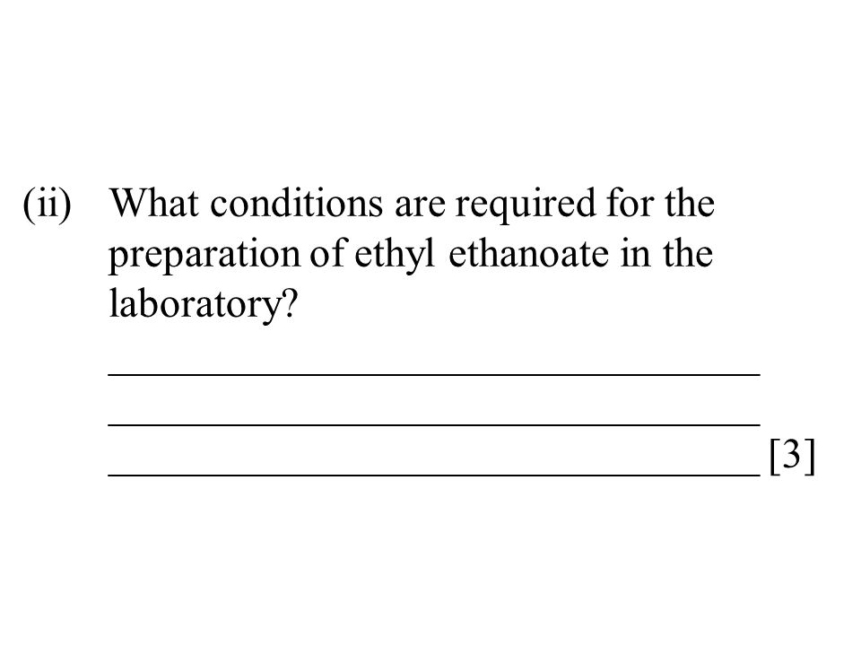 (ii)What conditions are required for the preparation of ethyl ethanoate in the laboratory? _______________________________ ___________________________