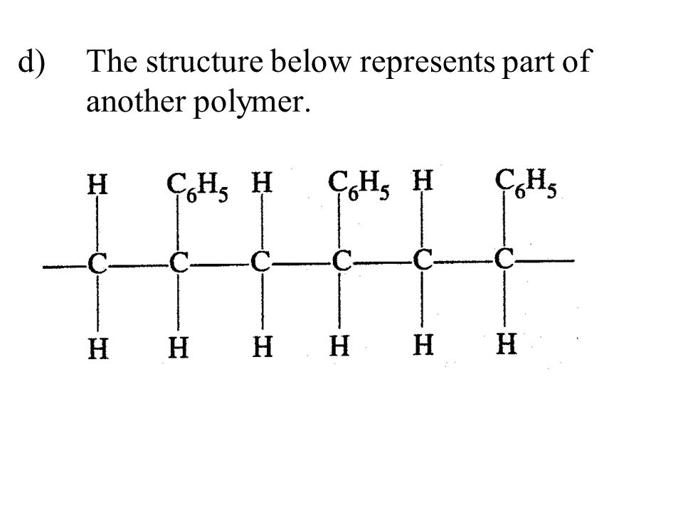 d)The structure below represents part of another polymer.