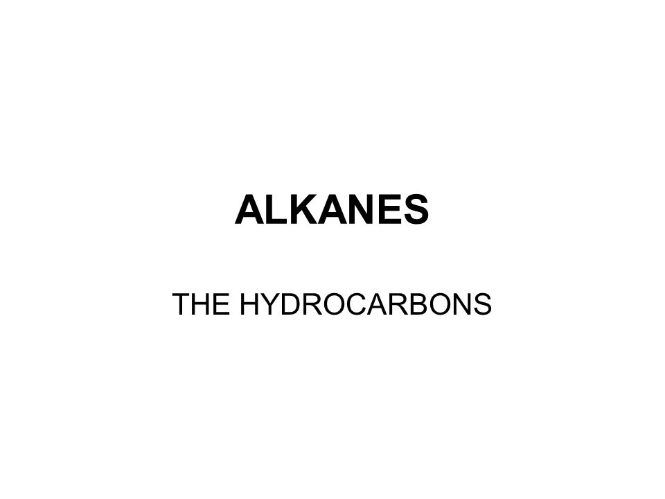 ALKANES THE HYDROCARBONS
