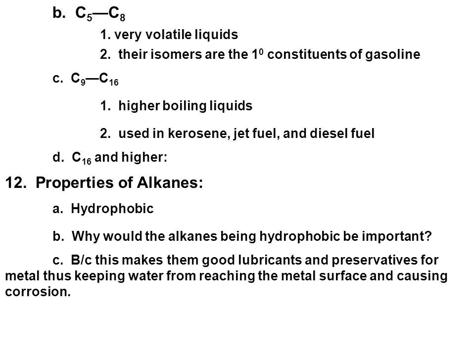 b. C 5 —C 8 1. very volatile liquids 2. their isomers are the 1 0 constituents of gasoline c.