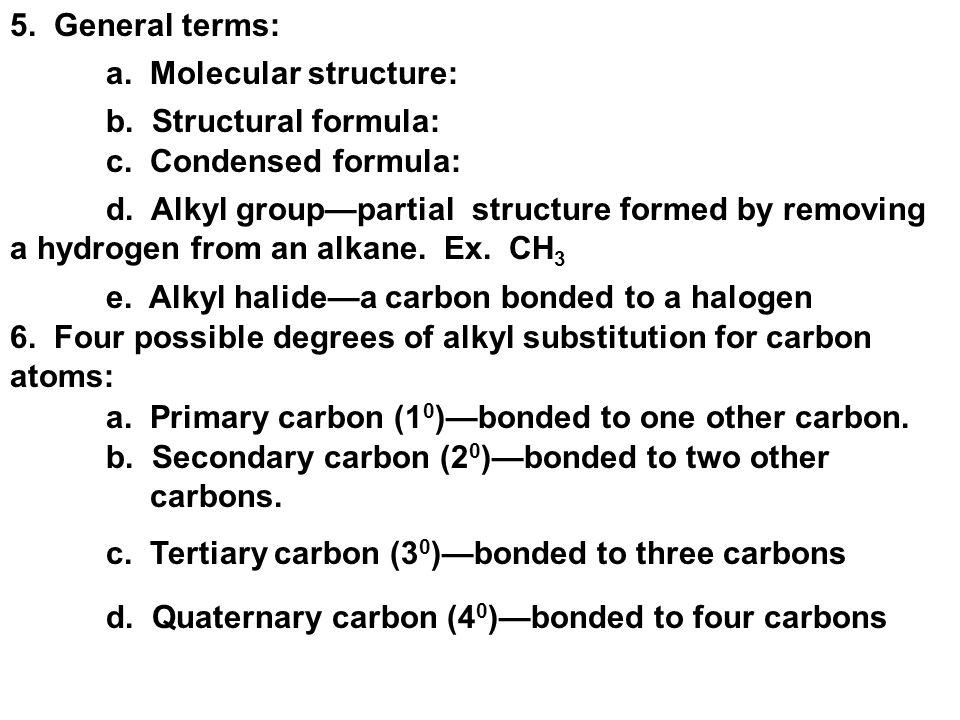AlkaneFormulaAlkyl groupFormula methaneCH 4 methyl group-CH 3 ethaneCH 3 ethyl group-CH 2 CH 3 propaneCH 3 CH 2 CH 3 n-propyl group-CH 2 CH 2 CH 3 butaneCH 3 CH 2 CH 2 CH 3 n-butyl group-CH 2 CH 2 CH 2 CH 3 Examples of Alkyl Groups