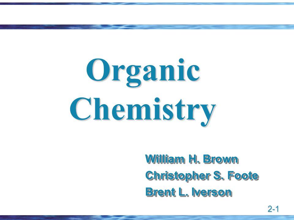 2-1 Organic Chemistry William H. Brown Christopher S. Foote Brent L. Iverson William H. Brown Christopher S. Foote Brent L. Iverson