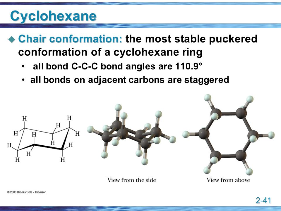 2-41 Cyclohexane  Chair conformation:  Chair conformation: the most stable puckered conformation of a cyclohexane ring all bond C-C-C bond angles ar