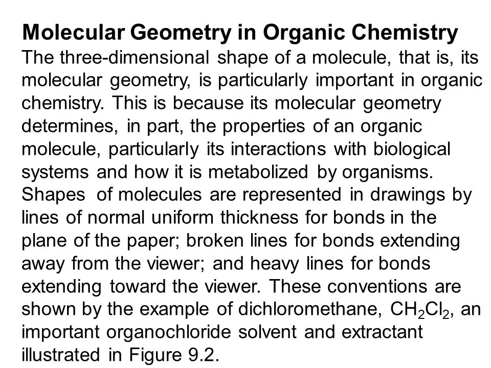 Molecular Geometry in Organic Chemistry The three-dimensional shape of a molecule, that is, its molecular geometry, is particularly important in organic chemistry.