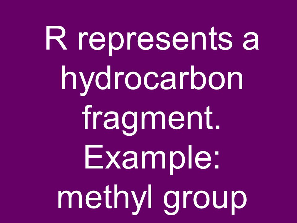 R represents a hydrocarbon fragment. Example: methyl group
