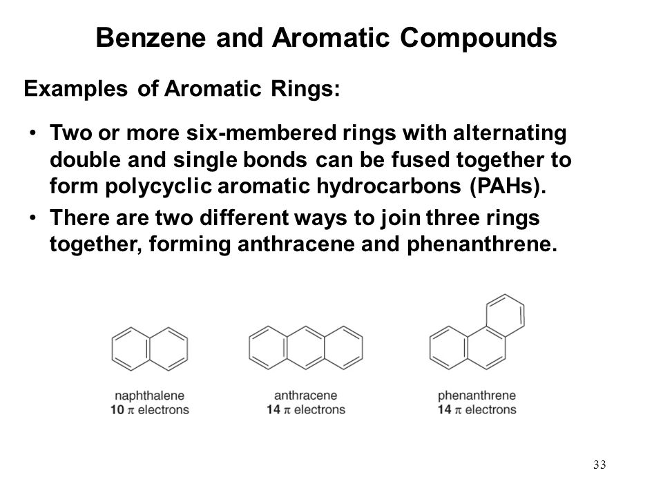 33 Two or more six-membered rings with alternating double and single bonds can be fused together to form polycyclic aromatic hydrocarbons (PAHs). Ther