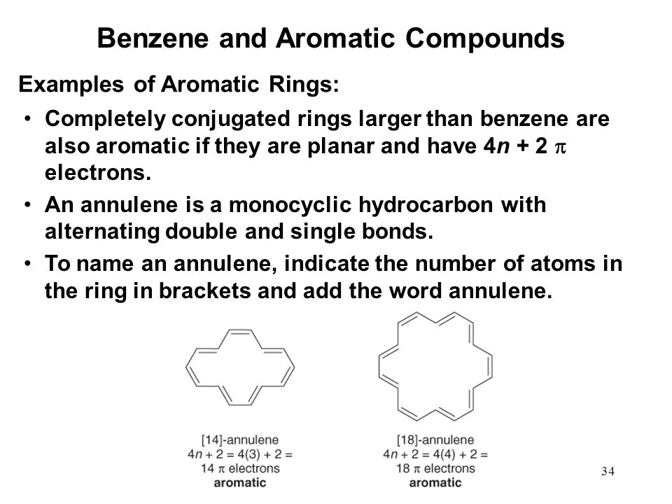 34 Examples of Aromatic Rings: Completely conjugated rings larger than benzene are also aromatic if they are planar and have 4n + 2  electrons. An an