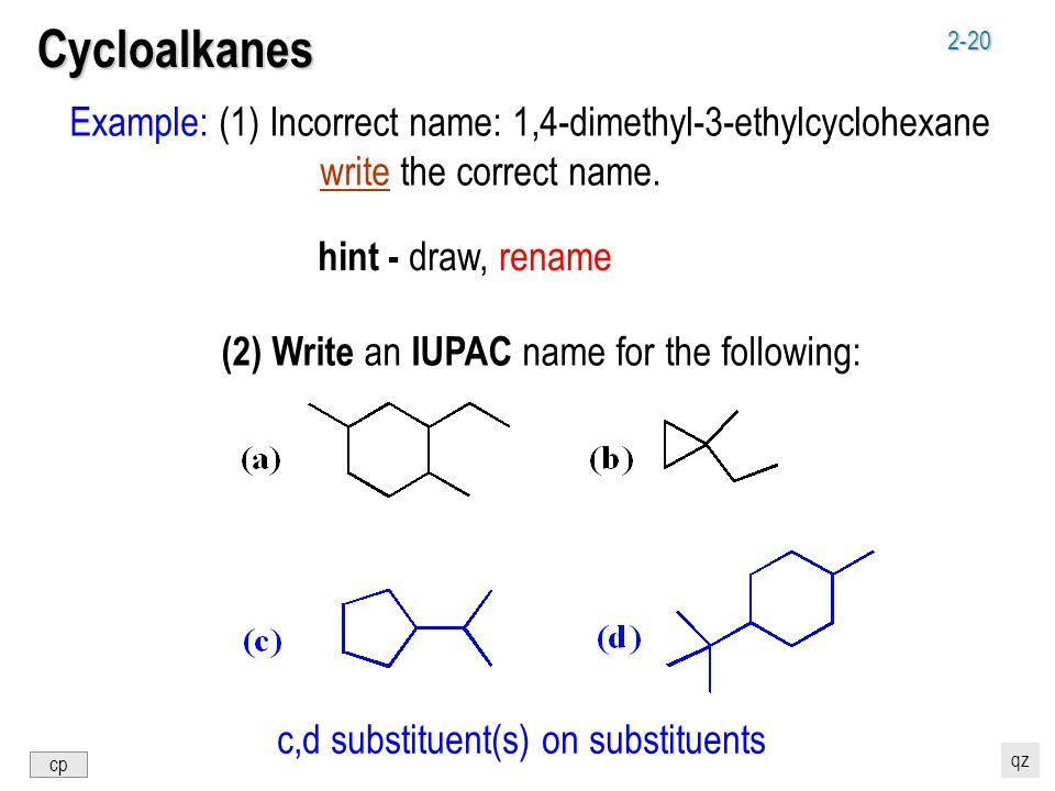 2-20 Cycloalkanes Example: (1) Incorrect name: 1,4-dimethyl-3-ethylcyclohexane write the correct name.