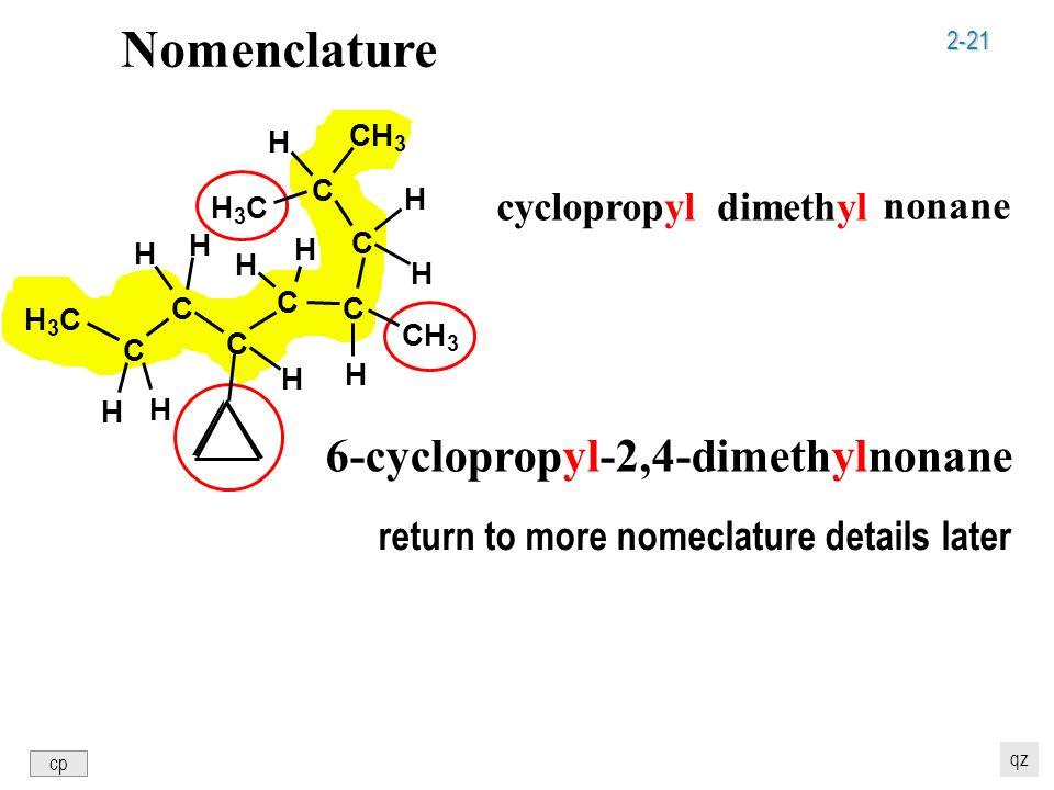 2-21 dimethyl Nomenclature nonane cyclopropyl 6-cyclopropyl-2,4-dimethylnonane C C C C C C C H 3 C CH 3 H 3 C H H H H H H H H 3 H H H return to more nomeclature details later cp qz
