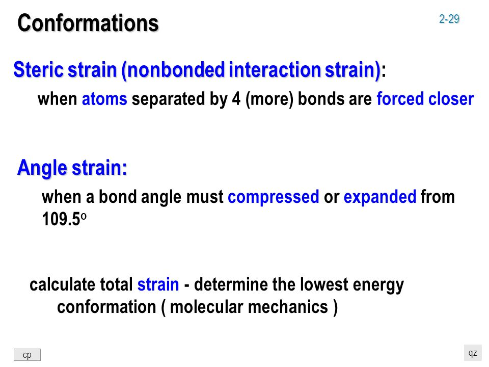 2-29 Conformations Steric strain(nonbonded interaction strain) Steric strain (nonbonded interaction strain): when atoms separated by 4 (more) bonds ar