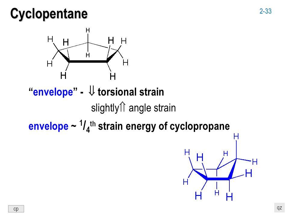 2-33 Cyclopentane envelope -  torsional strain slightly  angle strain envelope ~ 1 / 4 th strain energy of cyclopropane cp qz