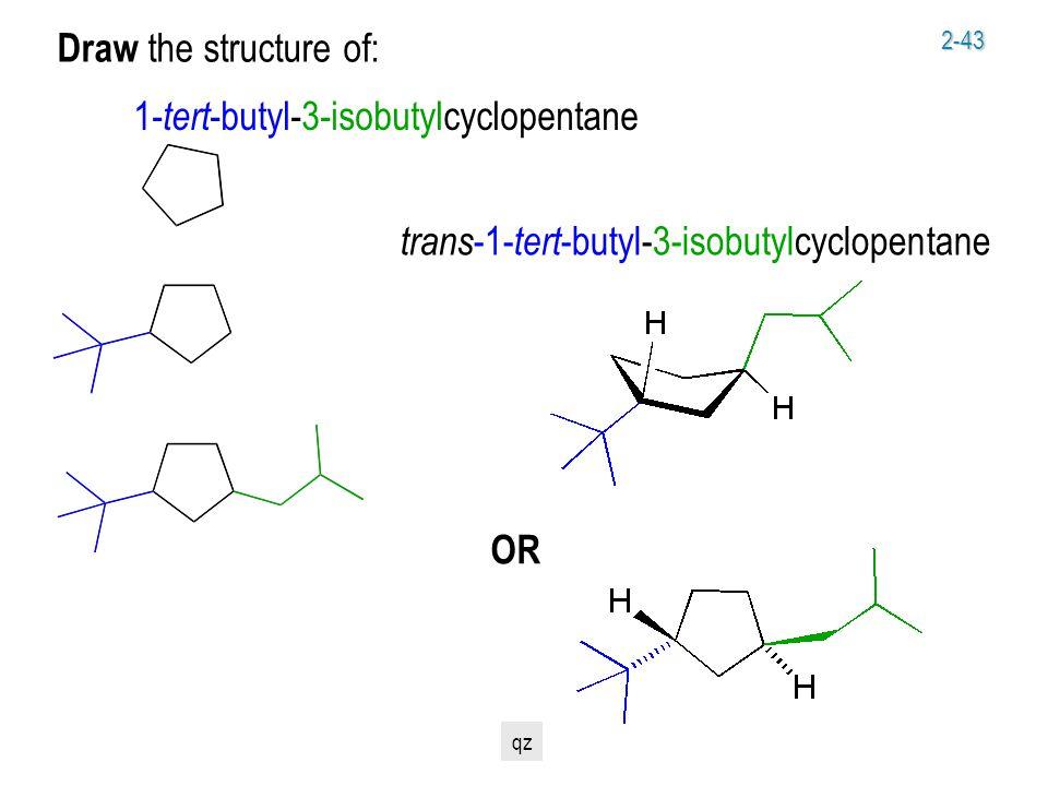 2-43 1- tert -butyl-3-isobutylcyclopentane Draw the structure of: trans -1- tert -butyl-3-isobutylcyclopentane OR