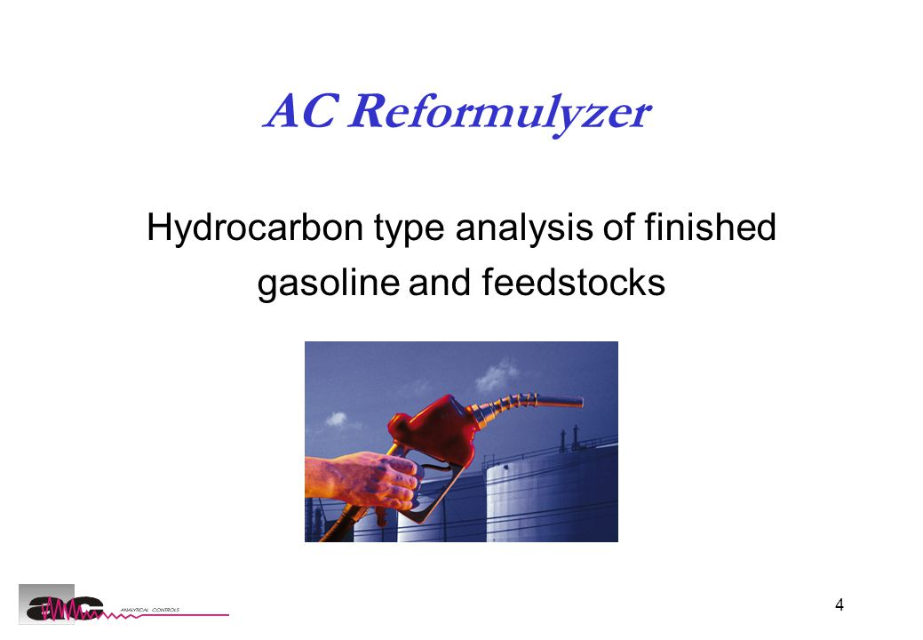 4 AC Reformulyzer Hydrocarbon type analysis of finished gasoline and feedstocks