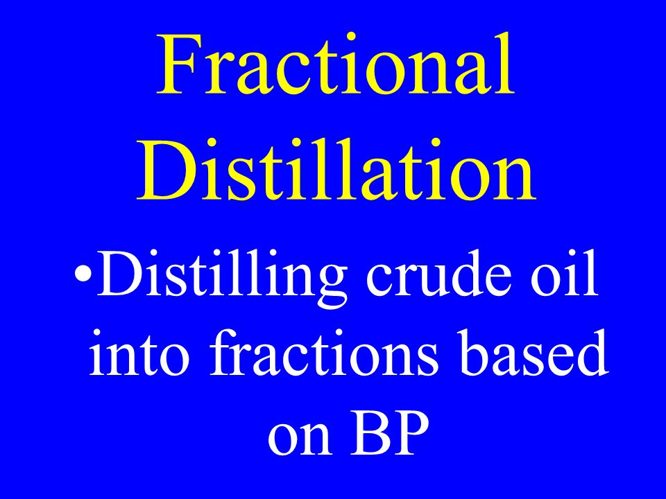 Fractional Distillation Distilling crude oil into fractions based on BP