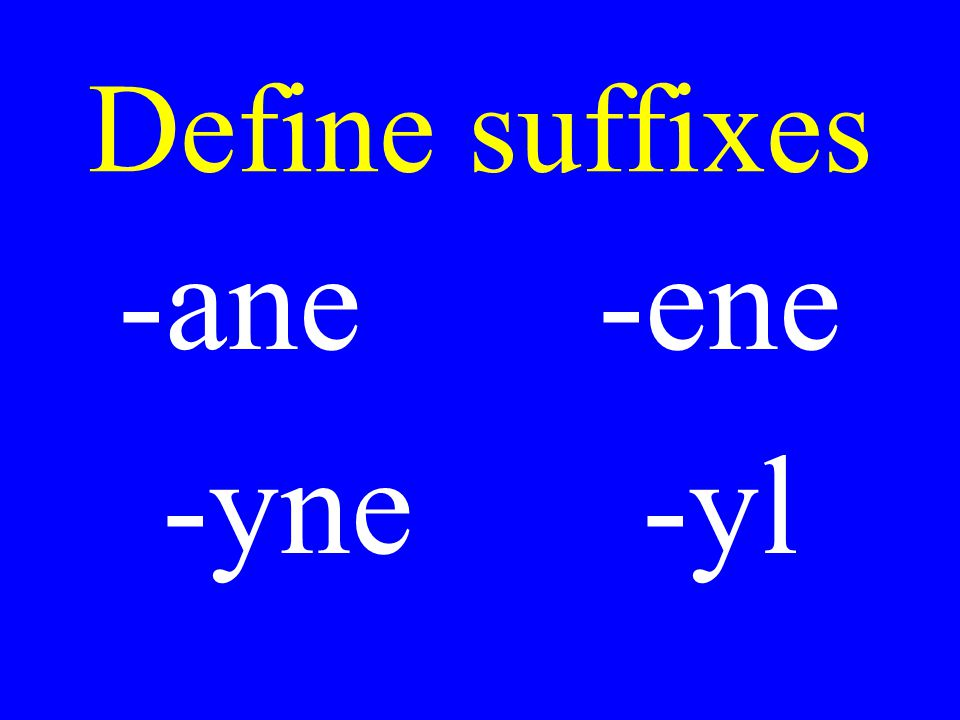 Define suffixes -ane-ene -yne-yl