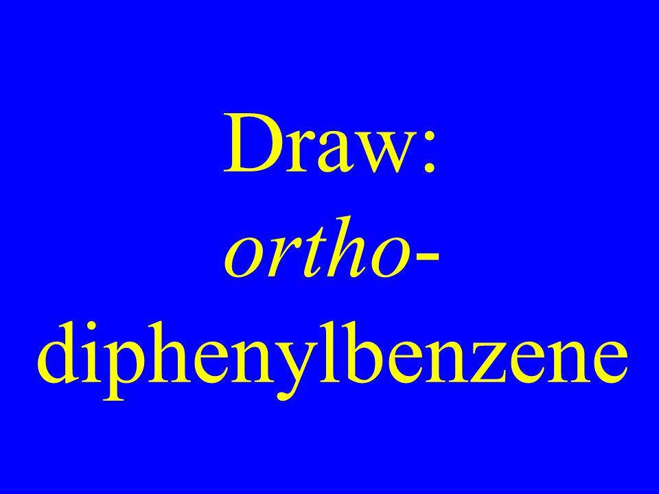 Draw: ortho- diphenylbenzene