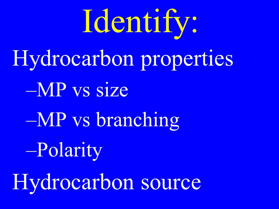 Identify: Hydrocarbon properties –MP vs size –MP vs branching –Polarity Hydrocarbon source