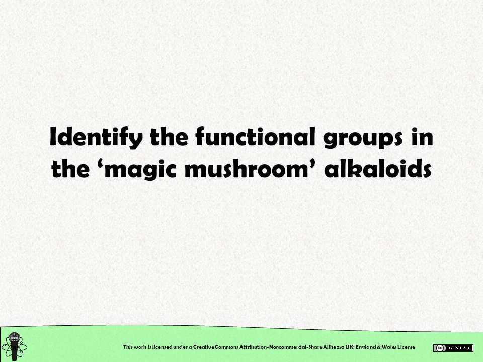 This work is licensed under a Creative Commons Attribution-Noncommercial-Share Alike 2.0 UK: England & Wales License Identify the functional groups in the 'magic mushroom' alkaloids