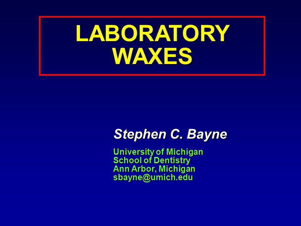 LABORATORYWAXES Stephen C. Bayne University of Michigan School of Dentistry Ann Arbor, Michigan sbayne@umich.edu