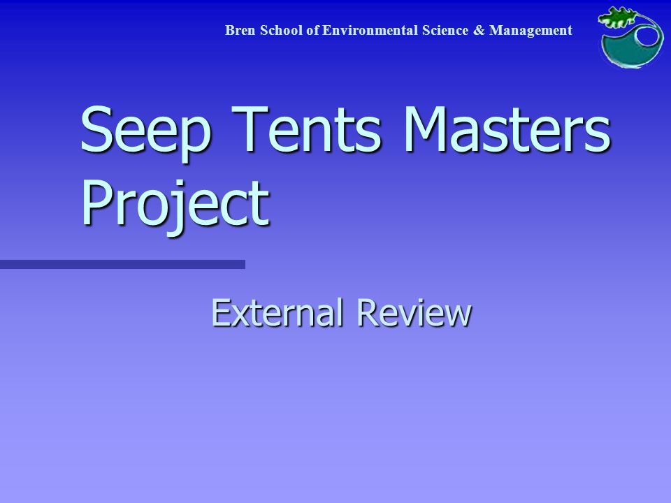 Seep Tents Masters Project External Review Bren School of Environmental Science & Management