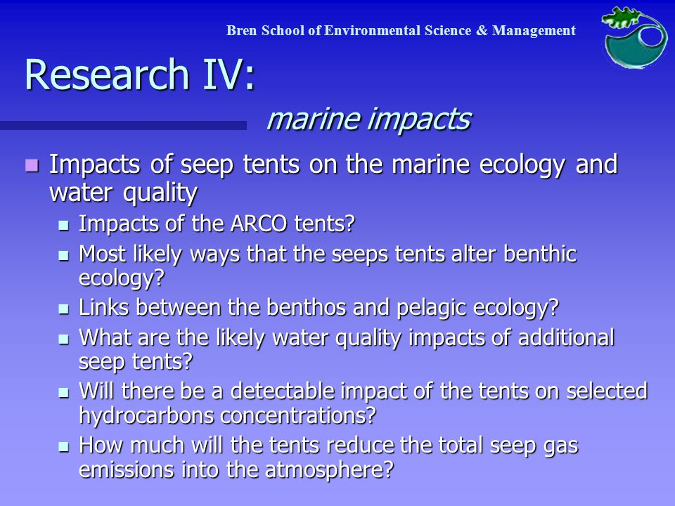 Bren School of Environmental Science & Management Research IV: marine impacts Impacts of seep tents on the marine ecology and water quality Impacts of seep tents on the marine ecology and water quality Impacts of the ARCO tents.