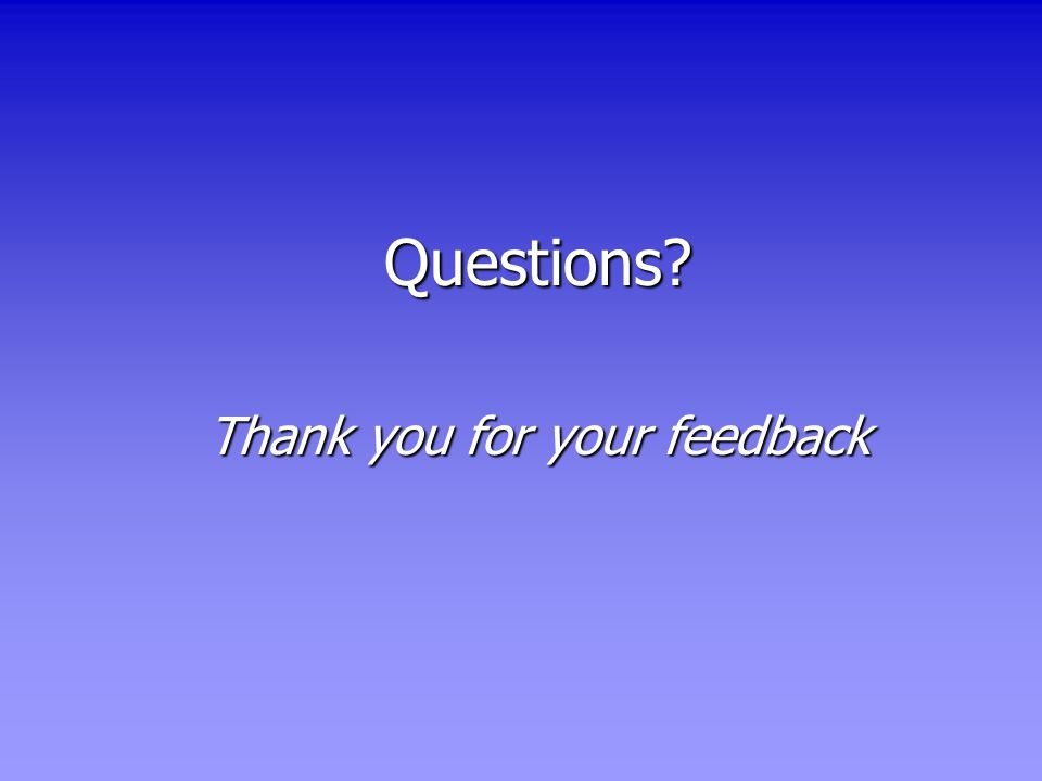 Questions Thank you for your feedback