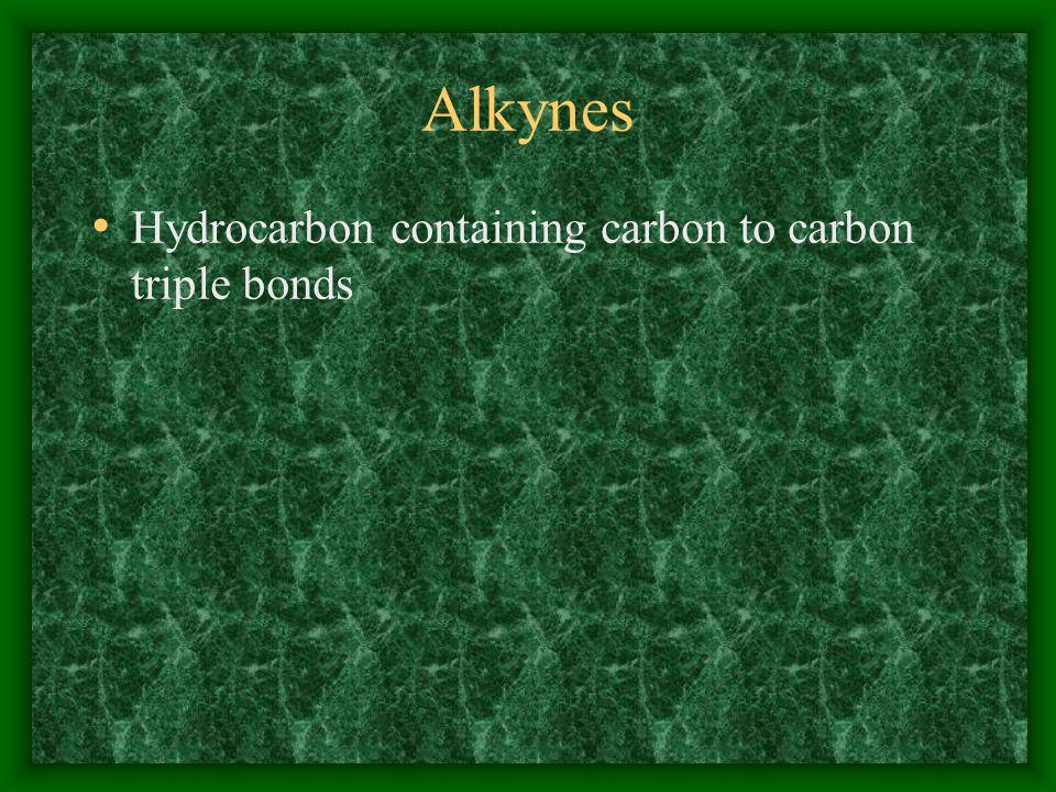 Alkynes Hydrocarbon containing carbon to carbon triple bonds