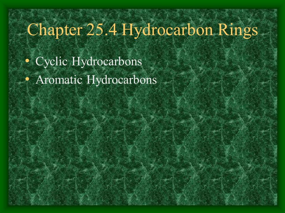 Chapter 25.4 Hydrocarbon Rings Cyclic Hydrocarbons Aromatic Hydrocarbons