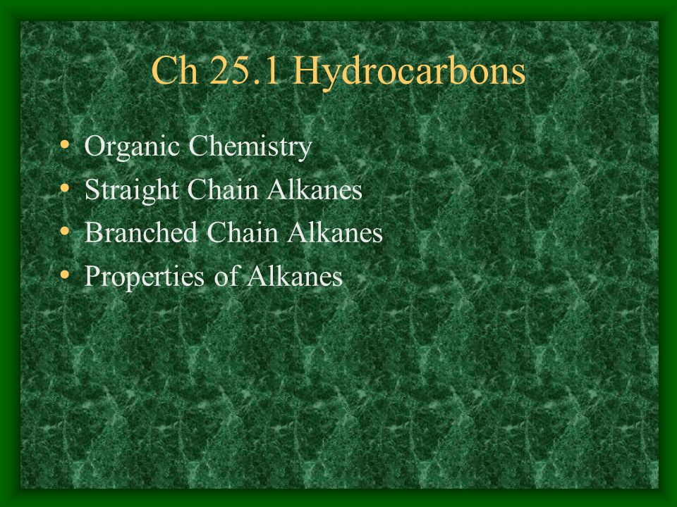 Ch 25.1 Hydrocarbons Organic Chemistry Straight Chain Alkanes Branched Chain Alkanes Properties of Alkanes