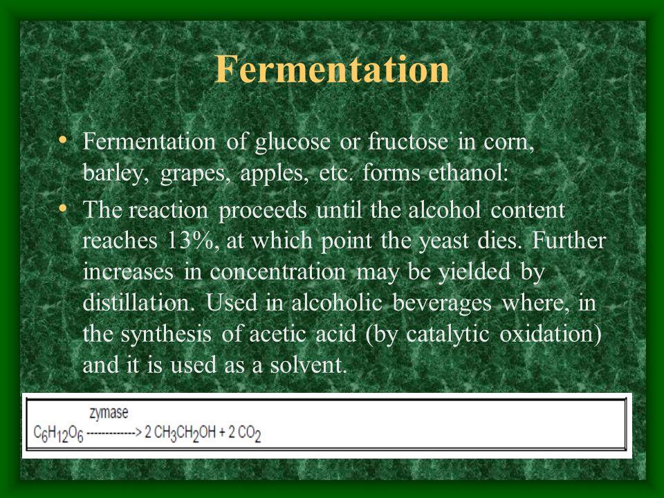 Fermentation Fermentation of glucose or fructose in corn, barley, grapes, apples, etc.