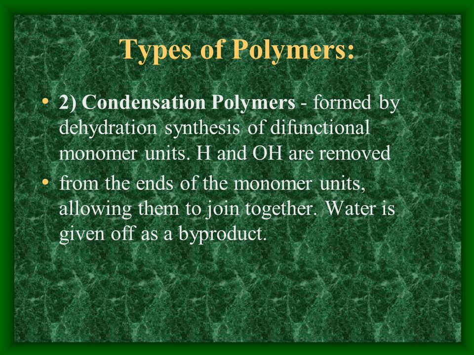 Types of Polymers: 2) Condensation Polymers - formed by dehydration synthesis of difunctional monomer units.