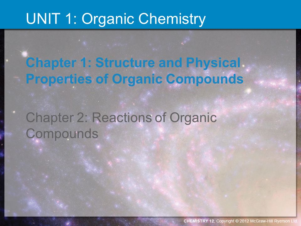 Chapter 1: Structure and Physical Properties of Organic Compounds Chapter 2: Reactions of Organic Compounds UNIT 1: Organic Chemistry