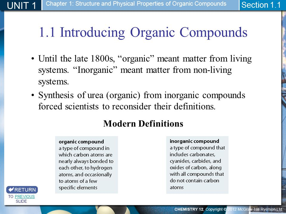 """1.1 Introducing Organic Compounds UNIT 1 Section 1.1 Until the late 1800s, """"organic"""" meant matter from living systems. """"Inorganic"""" meant matter from n"""