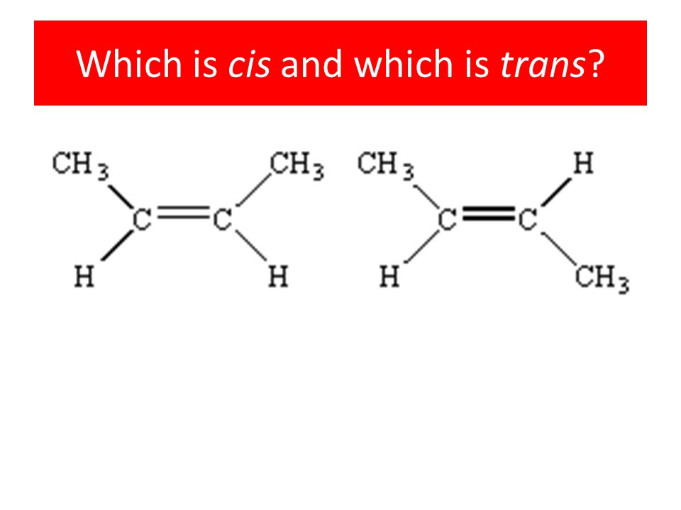 Which is cis and which is trans?