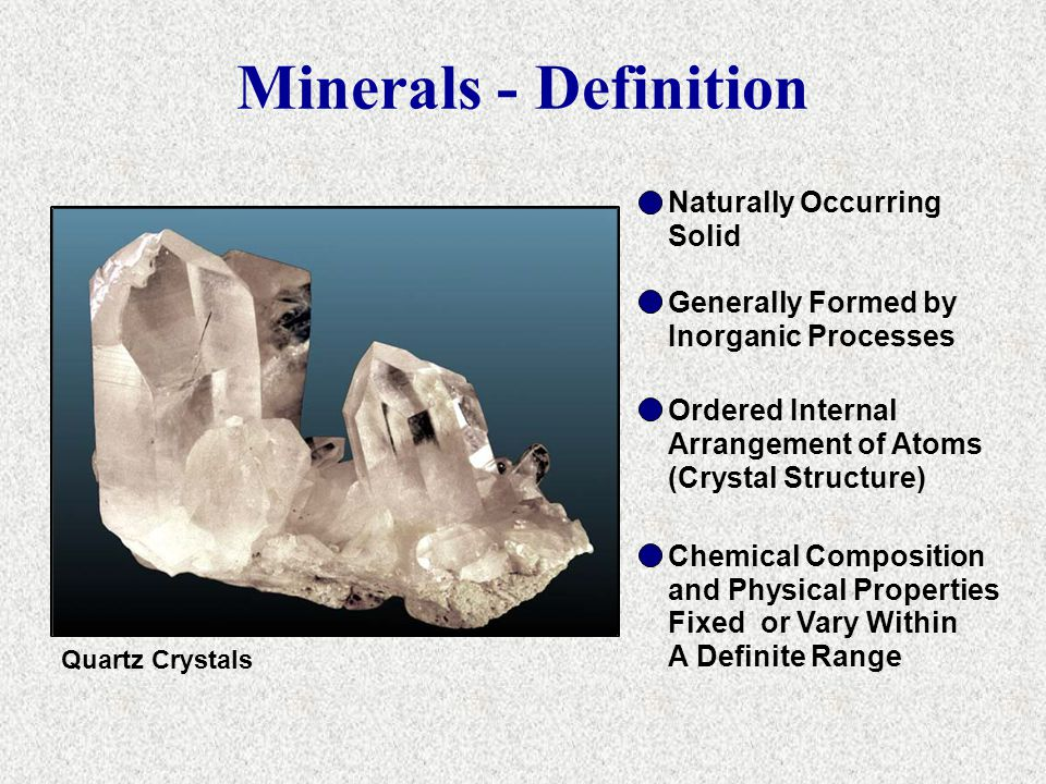 Quartz Crystals Naturally Occurring Solid Generally Formed by Inorganic Processes Ordered Internal Arrangement of Atoms (Crystal Structure) Chemical C