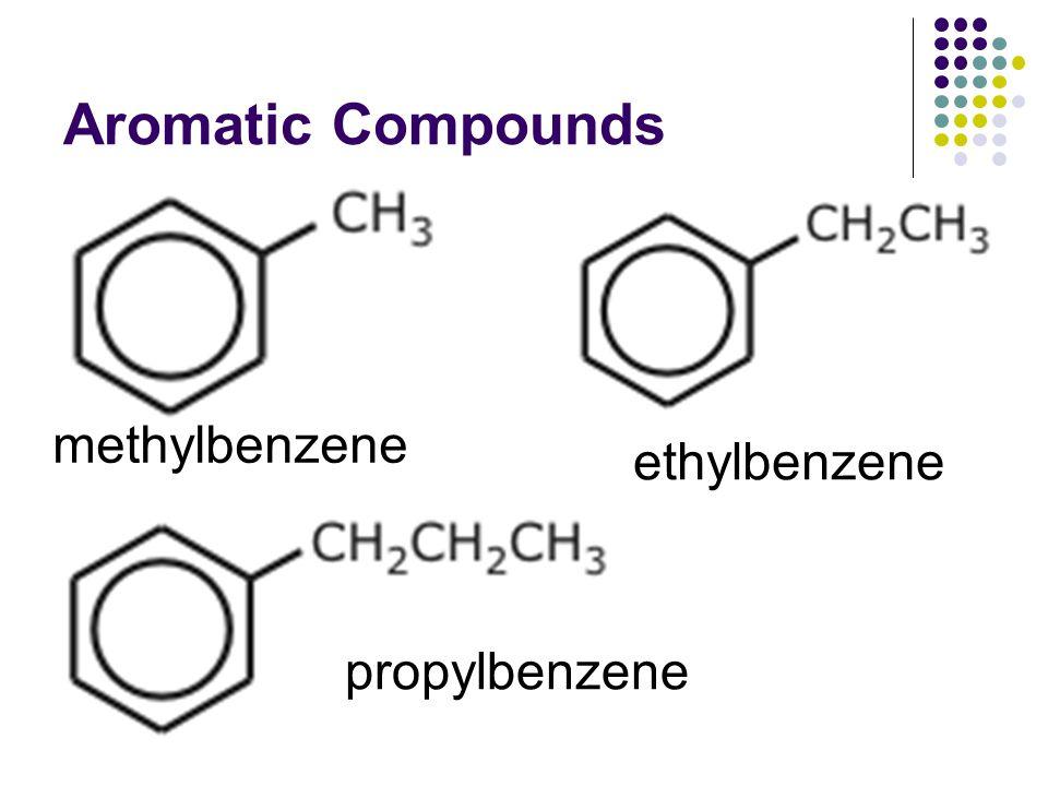 Aromatic Compounds methylbenzene propylbenzene ethylbenzene