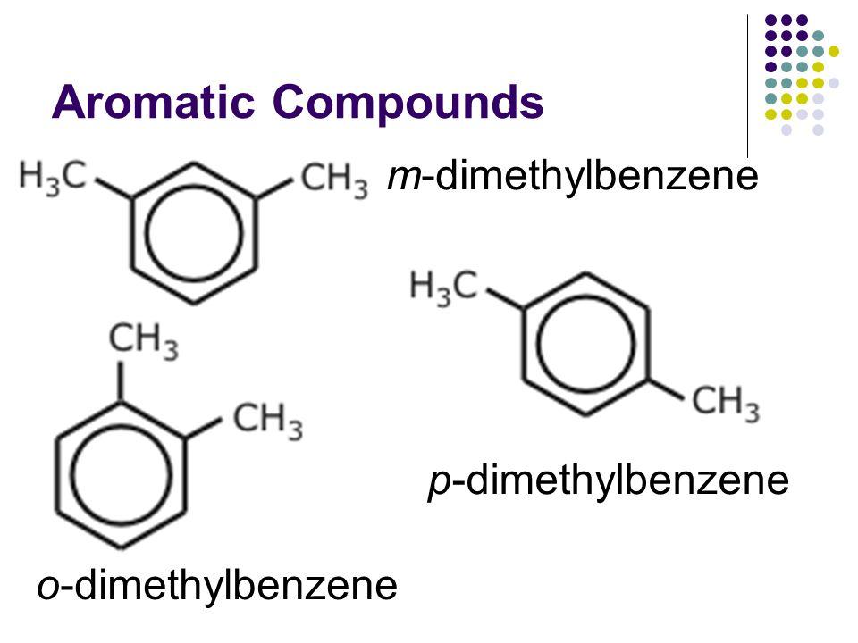 Aromatic Compounds m-dimethylbenzene p-dimethylbenzene o-dimethylbenzene