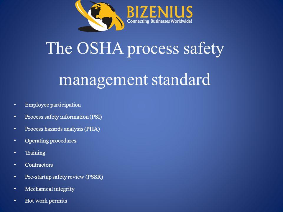 The OSHA process safety management standard Employee participation Process safety information (PSI) Process hazards analysis (PHA) Operating procedure