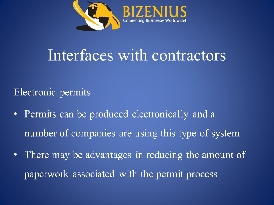Interfaces with contractors Electronic permits Permits can be produced electronically and a number of companies are using this type of system There ma