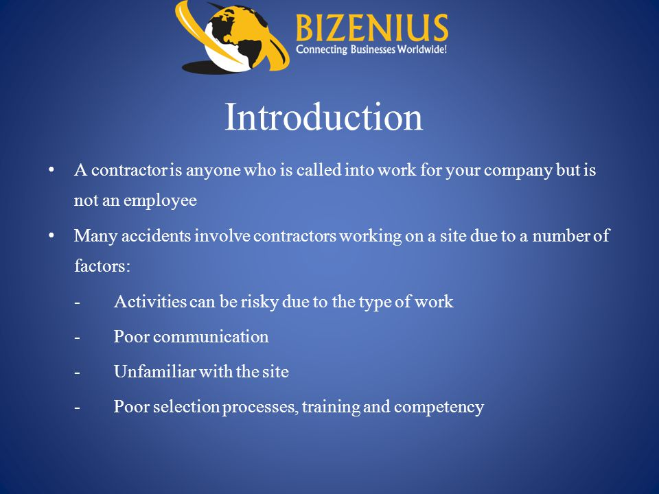 Introduction A contractor is anyone who is called into work for your company but is not an employee Many accidents involve contractors working on a si