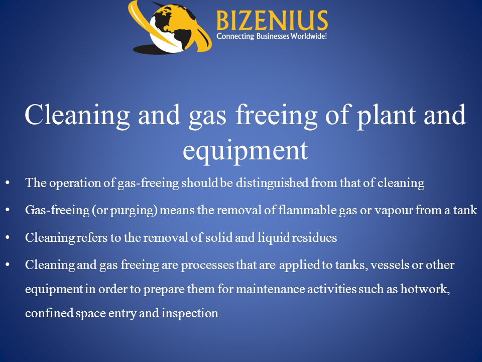 Cleaning and gas freeing of plant and equipment The operation of gas-freeing should be distinguished from that of cleaning Gas-freeing (or purging) me