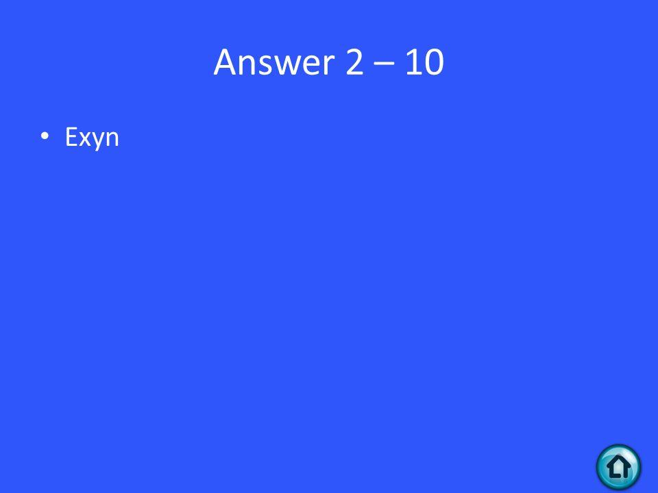 Answer 2 – 10 Exyn