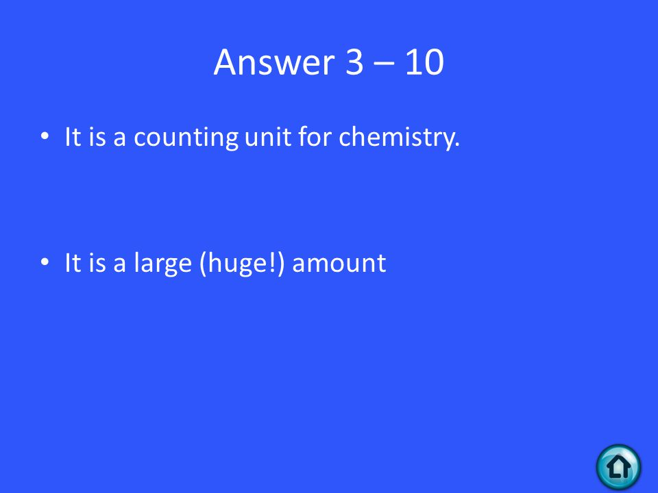 Answer 3 – 10 It is a counting unit for chemistry. It is a large (huge!) amount