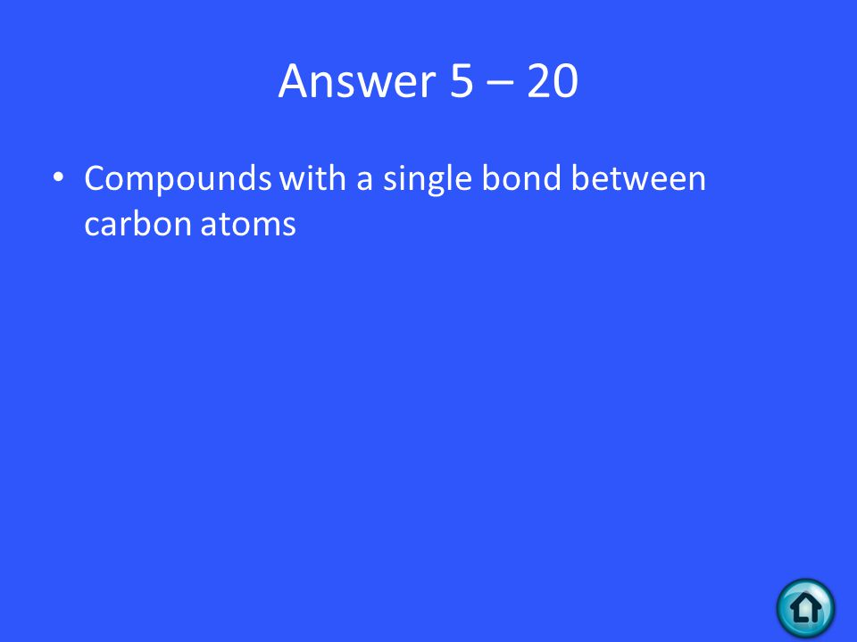 Answer 5 – 20 Compounds with a single bond between carbon atoms