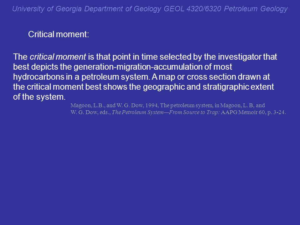 University of Georgia Department of Geology GEOL 4320/6320 Petroleum Geology The critical moment is that point in time selected by the investigator th