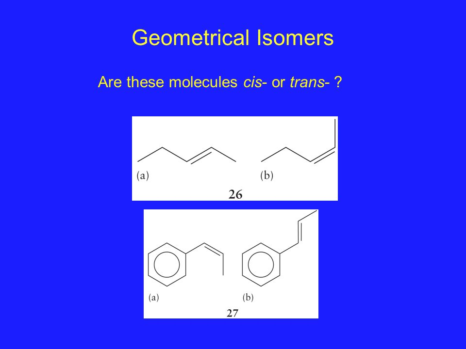 Geometrical Isomers Are these molecules cis- or trans- ?